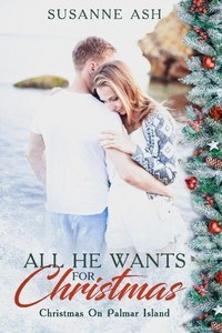 Book cover of All He Wants For Christmas by Susanne Ash
